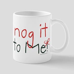 Egg Nog it to Me! Mug