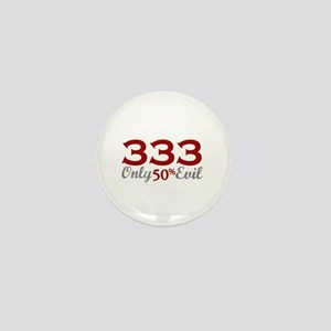 333 Only Half Evil Mini Button