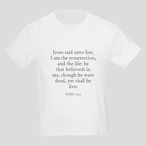JOHN  11:25 Kids T-Shirt