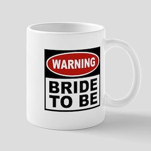 Warning Bride To Be Mug