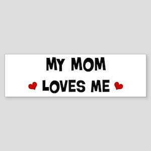 Mom loves me Bumper Sticker