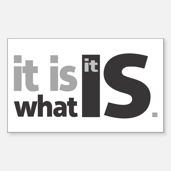 It is What it Is Rectangle Decal