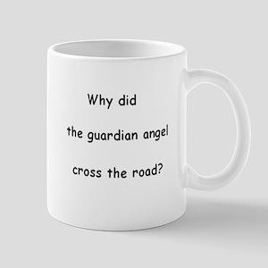Why did the guardian angel cross the road? Mug