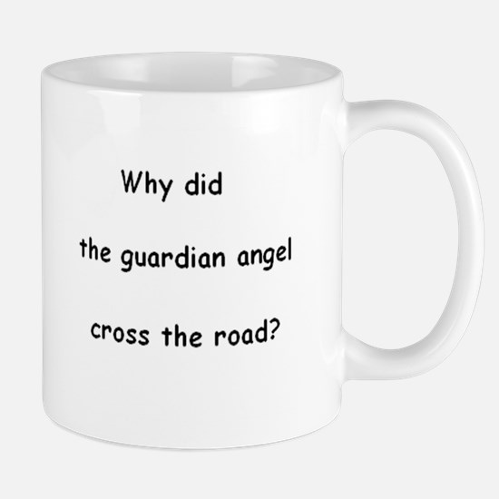 Why did the guardian angel cross the road? Mug
