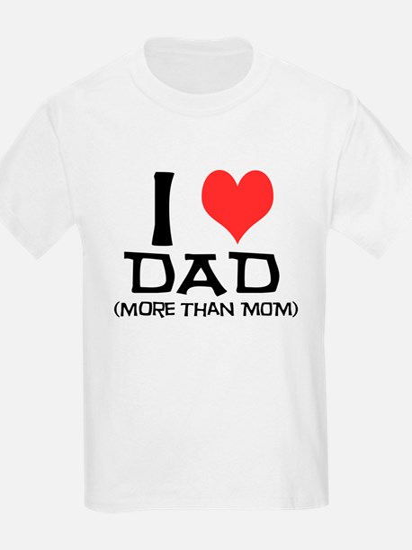 I Love Dad more than Mom Kids T-Shirt