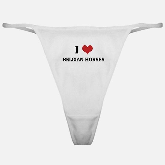 I Love Belgian Horses Classic Thong