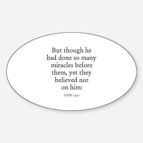 JOHN 12:37 Oval Decal