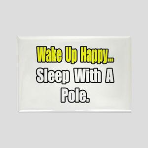 """...Sleep With a Pole"" Rectangle Magnet"