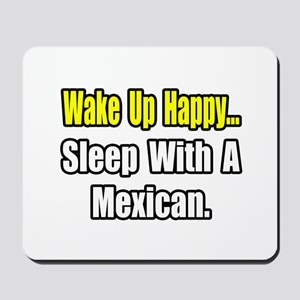 """...Sleep With a Mexican"" Mousepad"