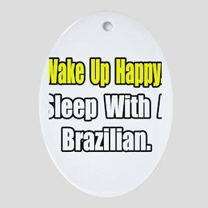 """..Sleep With a Brazilian"" Oval Ornament"