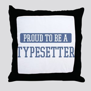 Proud to be a Typesetter Throw Pillow