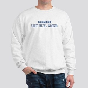 Proud to be a Sheet Metal Wor Sweatshirt
