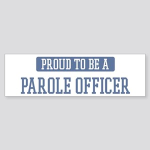 Proud to be a Parole Officer Bumper Sticker