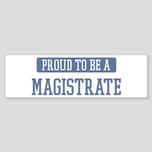 Proud to be a Magistrate Bumper Sticker