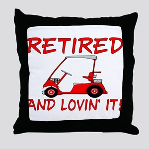 Retired And Lovin' It Throw Pillow