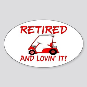 Retired And Lovin' It Oval Sticker
