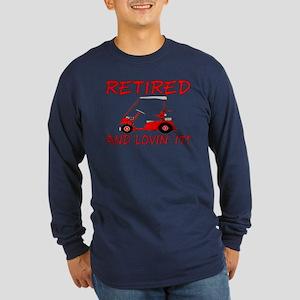 Retired And Lovin' It Long Sleeve Dark T-Shirt