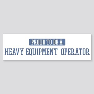 Proud to be a Heavy Equipment Bumper Sticker