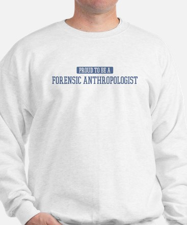 Proud to be a Forensic Anthro Sweatshirt