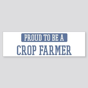 Proud to be a Crop Farmer Bumper Sticker