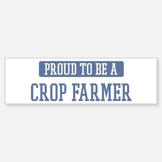 Proud to be a Crop Farmer Bumper Bumper Bumper Sticker