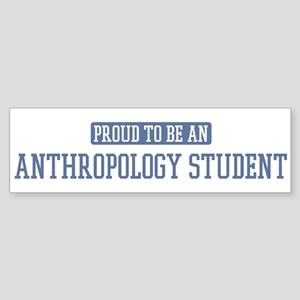 Proud to be a Anthropology St Bumper Sticker