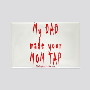 My DAD made your MOM TAP Rectangle Magnet