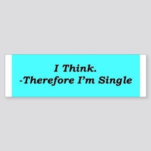 """Thinking Single"" Bumper Sticker"