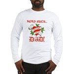 Holy Fuck Dad Long Sleeve T-Shirt