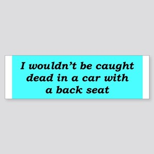 """No Back Seat"" Bumper Sticker"