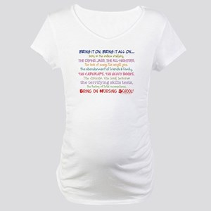 Bring on Nursing School! Maternity T-Shirt