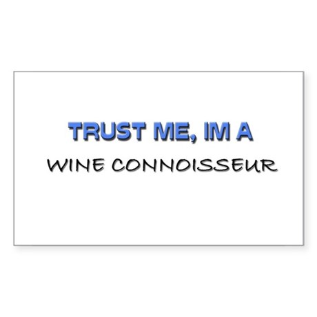 Trust Me I'm a Wine Connoisseur Sticker (Rectangle