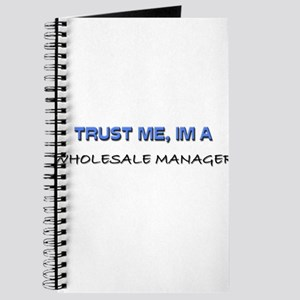 Trust Me I'm a Wholesale Manager Journal