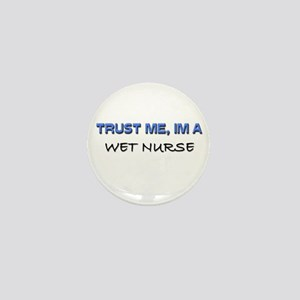 Trust Me I'm a Wet Nurse Mini Button