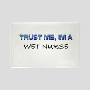 Trust Me I'm a Wet Nurse Rectangle Magnet