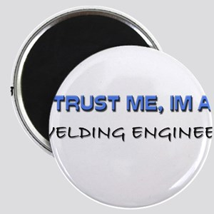 Trust Me I'm a Welding Engineer Magnet