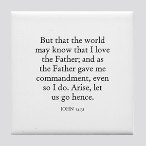 JOHN  14:31 Tile Coaster