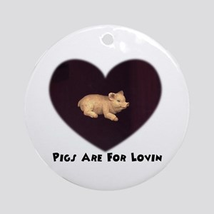 pigs are for lovin Ornament (Round)