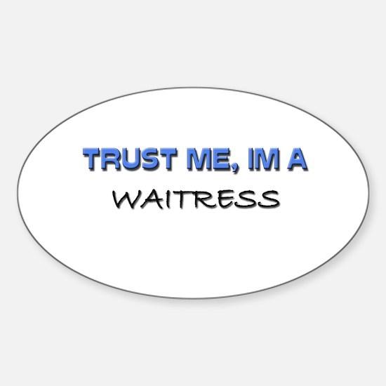 Trust Me I'm a Waitress Oval Decal
