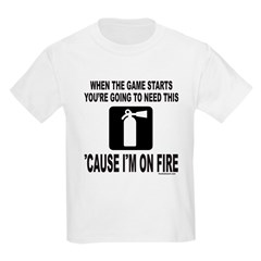 SPORTS/'CAUSE I'M ON FIRE T-Shirt