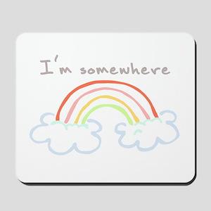 I'm Somewhere Over The Rainbow Mousepad