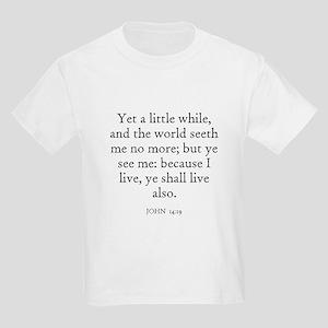 JOHN  14:19 Kids T-Shirt