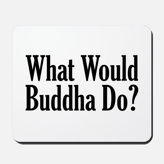 What Would Buddha Do? Mousepad
