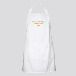 Have A Cluckity Cluck Cluck Day BBQ Apron