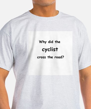 Why did the cyclist cross the road? T-Shirt