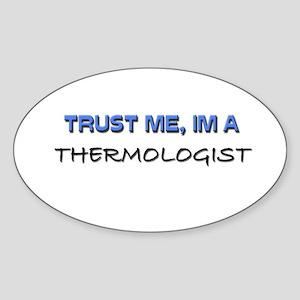 Trust Me I'm a Thermologist Oval Sticker