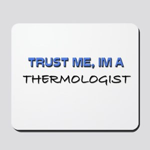 Trust Me I'm a Thermologist Mousepad