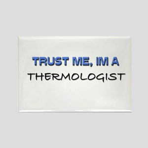 Trust Me I'm a Thermologist Rectangle Magnet