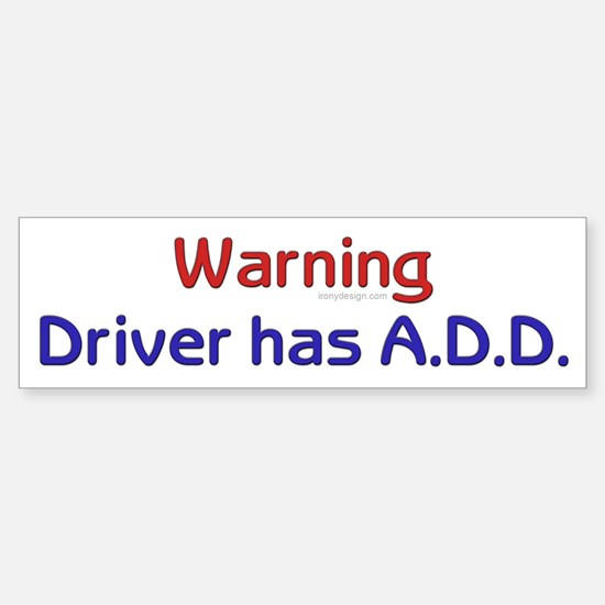 Warning! Driver has A.D.D. Bumper Bumper Bumper Sticker