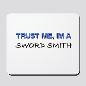 Trust Me I'm a Sword Smith Mousepad
